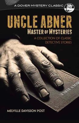 Uncle Abner, Master of Mysteries: A Collection of Classic Detective Stories (Paperback)