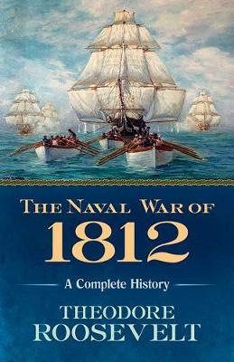 The Naval War of 1812: A Complete History (Paperback)