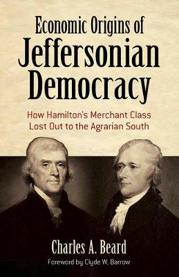 Economic Origins of Jeffersonian Democracy: How Hamilton's Merchant Class Lost Out to the Agrarian South (Paperback)