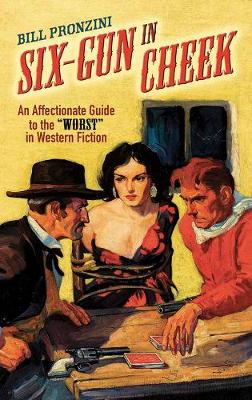 "Six-Gun in Cheek: An Affectionate Guide to the ""Worst"" in Western Fiction (Paperback)"