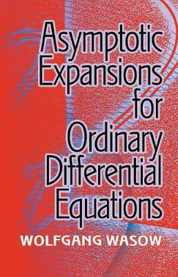 Asymptotic Expansions for Ordinary Differential Equations (Paperback)