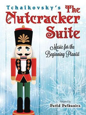 Tchaikovsky's The Nutcracker Suite: Music for the Beginning Pianist: Music for the Beginning Pianist (Paperback)