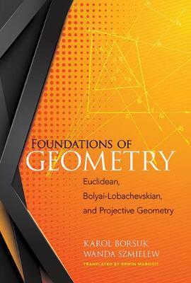 Foundations of Geometry: Euclidean, Bolyai-Lobachevskian, and Projective Geometry: Euclidean, Bolyai-Lobachevskian, and Projective Geometry (Paperback)