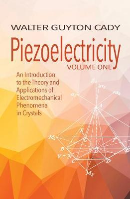 Piezoelectricity: Volume One: An Introduction to the Theory and Applications of Electromechanical Phenomena in Crystals: An Introduction to the Theory and Applications of Electromechanical Phenomena in Crystals (Paperback)