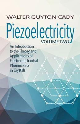 Piezoelectricity: Volume Two: An Introduction to the Theory and Applications of Electromechanical Phenomena in Crystals: An Introduction to the Theory and Applications of Electromechanical Phenomena in Crystals (Paperback)