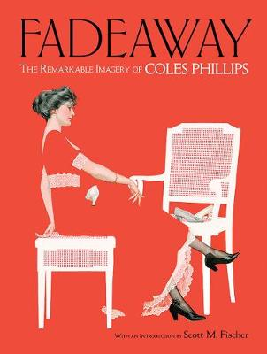 Fadeaway: The Remarkable Imagery of Coles Phillips: The Remarkable Imagery of Coles Phillips (Paperback)