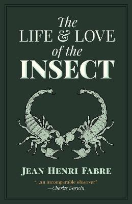 The Life and Love of the Insect (Paperback)