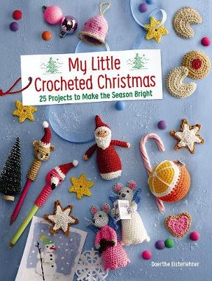 My Little Crocheted Christmas: 25 Projects to Make the Season Bright (Paperback)