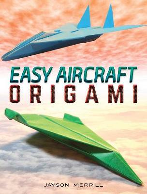 Easy Aircraft Origami: 14 Cool Paper Projects Take Flight (Paperback)
