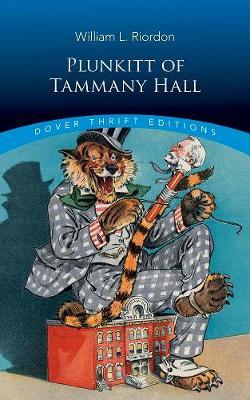 Plunkitt of Tammany Hall: A Series of Very Plain Talks on Very Practical Politics (Paperback)