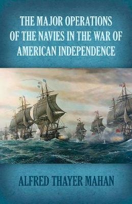 Major Operations of the Navies in the War of American Independence (Paperback)