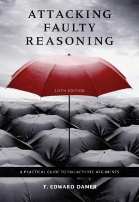 Attacking Faulty Reasoning: A Practical Guide to Fallacy-Free Arguments (Paperback)
