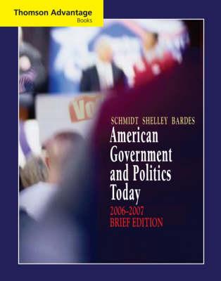 American Government and Politics Today 2006-2007: Brief Edition - Thomson Advantage Books (Paperback)