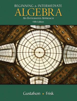 Beginning and Intermediate Algebra: Integrated Approach (Hardback)