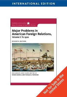 Major Problems in American Foreign Relations: Major Problems in American Foreign Relations, Volume I: To 1920, International Edition To 1920 Volume 1 (Paperback)