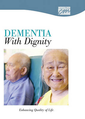 Dementia with Dignity: Enhancing Quality of Life (CD) (CD-ROM)