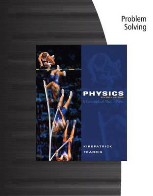 Problem Solving for Kirkpatrick/Francis' Physics: A Conceptual World View, 7th (Paperback)