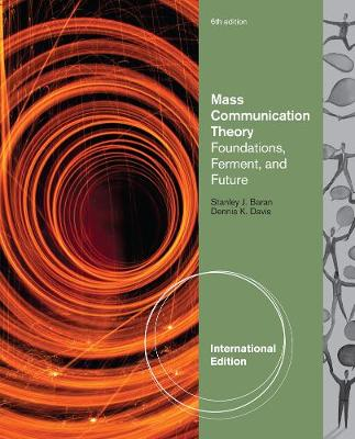 Mass Communication Theory: Foundations, Ferment, and Future, International Edition (Paperback)