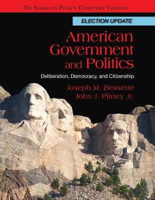 American Government and Politics: Deliberation, Democracy and Citizenship, No Separate Policy Chapters, Election Update (Hardback)