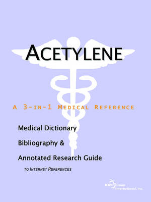 Acetylene - A Medical Dictionary, Bibliography, and Annotated Research Guide to Internet References (Paperback)
