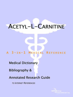 Acetyl-L-Carnitine - A Medical Dictionary, Bibliography, and Annotated Research Guide to Internet References (Paperback)