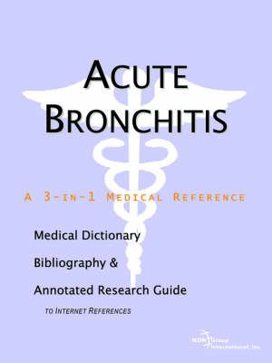 Acute Bronchitis - A Medical Dictionary, Bibliography, and Annotated Research Guide to Internet References (Paperback)