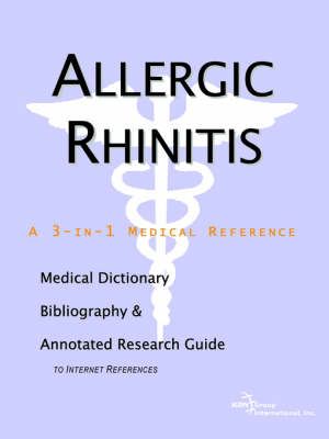 Allergic Rhinitis - A Medical Dictionary, Bibliography, and Annotated Research Guide to Internet References (Paperback)
