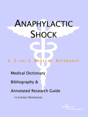 Anaphylactic Shock - A Medical Dictionary, Bibliography, and Annotated Research Guide to Internet References (Paperback)