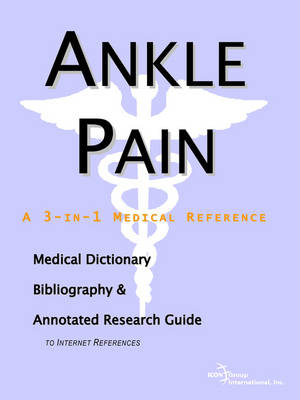 Ankle Pain - A Medical Dictionary, Bibliography, and Annotated Research Guide to Internet References (Paperback)