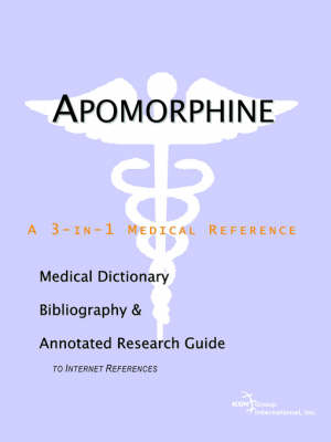 Apomorphine - A Medical Dictionary, Bibliography, and Annotated Research Guide to Internet References (Paperback)