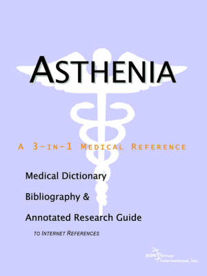 Asthenia - A Medical Dictionary, Bibliography, and Annotated Research Guide to Internet References (Paperback)