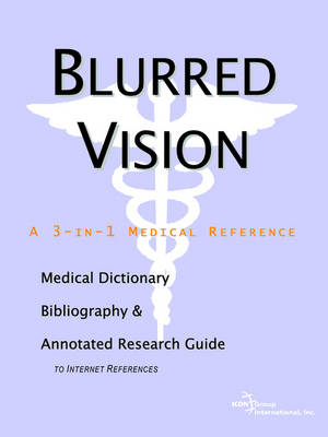 Blurred Vision - A Medical Dictionary, Bibliography, and Annotated Research Guide to Internet References (Paperback)