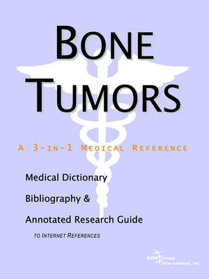 Bone Tumors - A Medical Dictionary, Bibliography, and Annotated Research Guide to Internet References (Paperback)