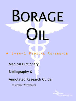 Borage Oil - A Medical Dictionary, Bibliography, and Annotated Research Guide to Internet References (Paperback)