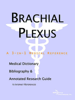 Brachial Plexus - A Medical Dictionary, Bibliography, and Annotated Research Guide to Internet References (Paperback)