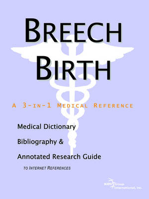 Breech Birth - A Medical Dictionary, Bibliography, and Annotated Research Guide to Internet References (Paperback)