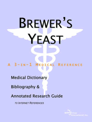 Brewer's Yeast - A Medical Dictionary, Bibliography, and Annotated Research Guide to Internet References (Paperback)