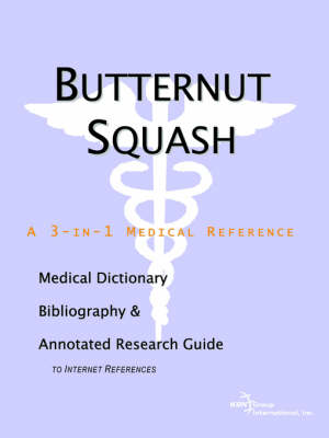 Butternut Squash - A Medical Dictionary, Bibliography, and Annotated Research Guide to Internet References (Paperback)