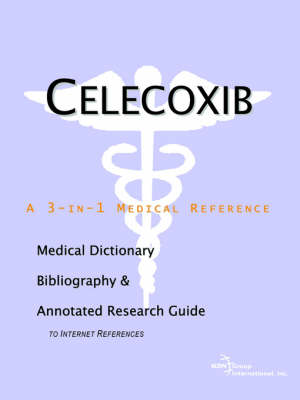 Celecoxib - A Medical Dictionary, Bibliography, and Annotated Research Guide to Internet References (Paperback)