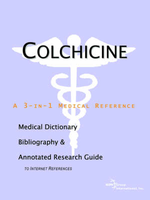 Colchicine - A Medical Dictionary, Bibliography, and Annotated Research Guide to Internet References (Paperback)