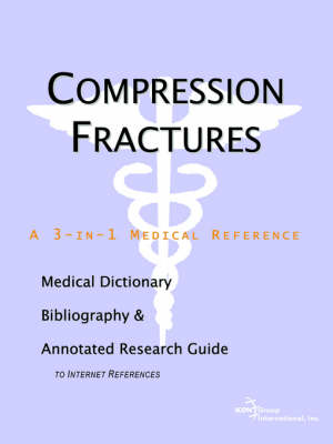 Compression Fractures - A Medical Dictionary, Bibliography, and Annotated Research Guide to Internet References (Paperback)