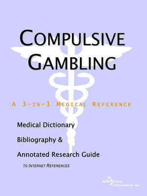 Compulsive Gambling - A Medical Dictionary, Bibliography, and Annotated Research Guide to Internet References (Paperback)