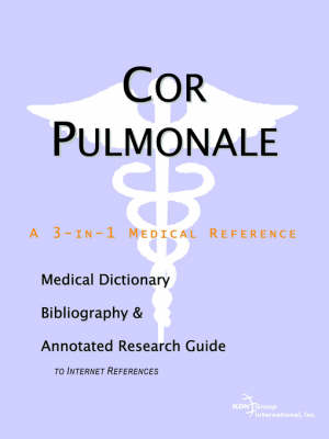 Cor Pulmonale - A Medical Dictionary, Bibliography, and Annotated Research Guide to Internet References (Paperback)