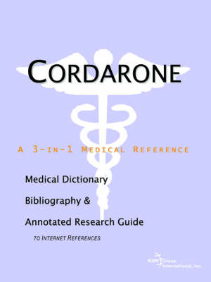 Cordarone - A Medical Dictionary, Bibliography, and Annotated Research Guide to Internet References (Paperback)