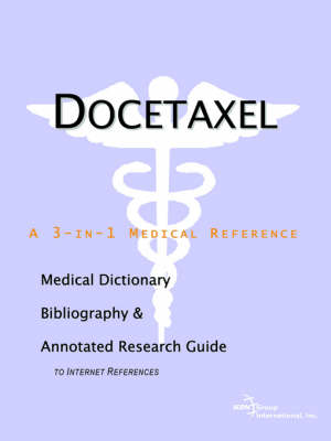 Docetaxel - A Medical Dictionary, Bibliography, and Annotated Research Guide to Internet References (Paperback)