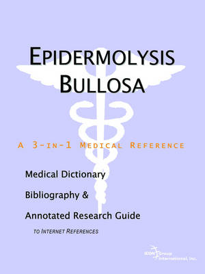 Epidermolysis Bullosa - A Medical Dictionary, Bibliography, and Annotated Research Guide to Internet References (Paperback)