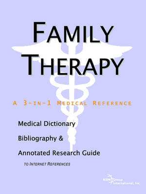 Family Therapy - A Medical Dictionary, Bibliography, and Annotated Research Guide to Internet References (Paperback)