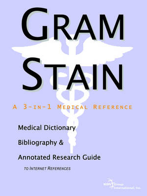 Gram Stain - A Medical Dictionary, Bibliography, and Annotated Research Guide to Internet References (Paperback)
