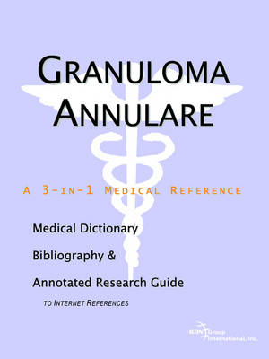 Granuloma Annulare - A Medical Dictionary, Bibliography, and Annotated Research Guide to Internet References (Paperback)
