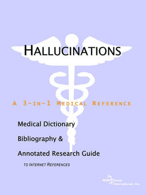 Hallucinations - A Medical Dictionary, Bibliography, and Annotated Research Guide to Internet References (Paperback)